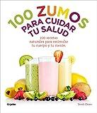 100 zumos para cuidar tu salud: 100 recetas naturales para estimular tu cuerpo y tu mente (Bienestar, salud y vida sana)